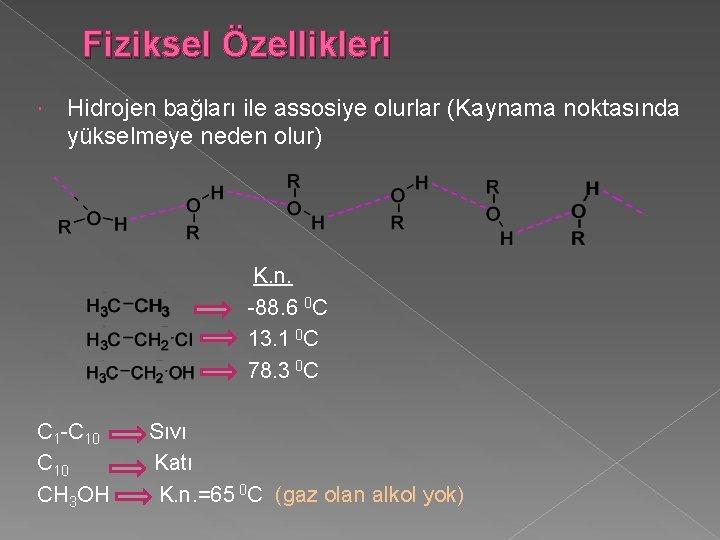 Fiziksel Özellikleri Hidrojen bağları ile assosiye olurlar (Kaynama noktasında yükselmeye neden olur) K. n.