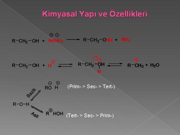Kimyasal Yapı ve Özellikleri (Prim- > Sec- > Tert-) (Tert- > Sec- > Prim-)