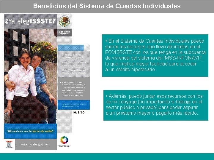 Beneficios del Sistema de Cuentas Individuales • En el Sistema de Cuentas Individuales puedo