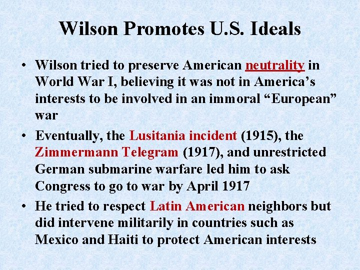 Wilson Promotes U. S. Ideals • Wilson tried to preserve American neutrality in World