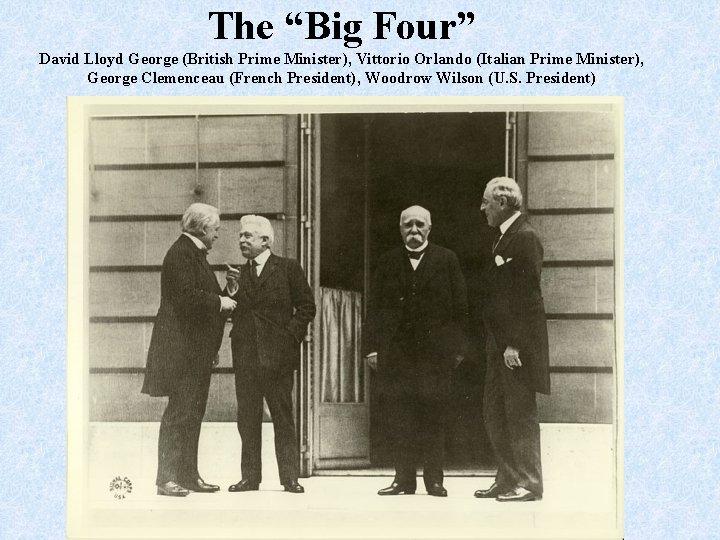 "The ""Big Four"" David Lloyd George (British Prime Minister), Vittorio Orlando (Italian Prime Minister),"