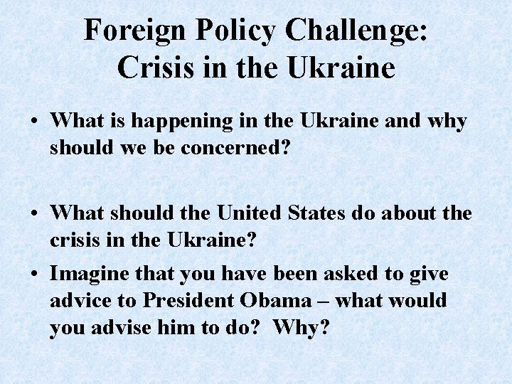 Foreign Policy Challenge: Crisis in the Ukraine • What is happening in the Ukraine