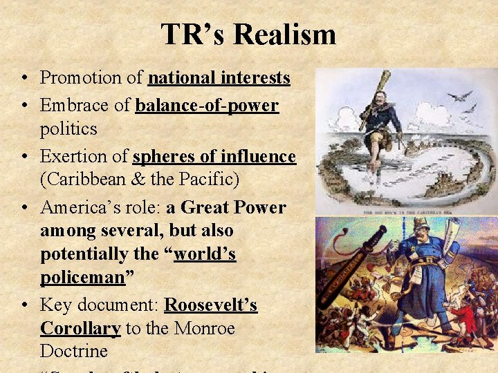 TR's Realism • Promotion of national interests • Embrace of balance-of-power politics • Exertion
