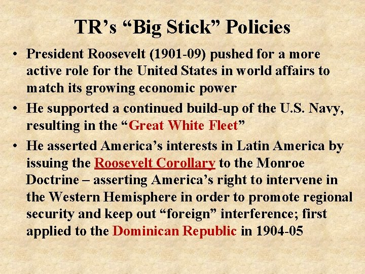 """TR's """"Big Stick"""" Policies • President Roosevelt (1901 -09) pushed for a more active"""