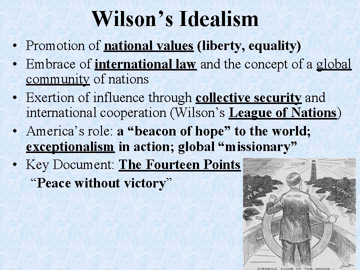 Wilson's Idealism • Promotion of national values (liberty, equality) • Embrace of international law