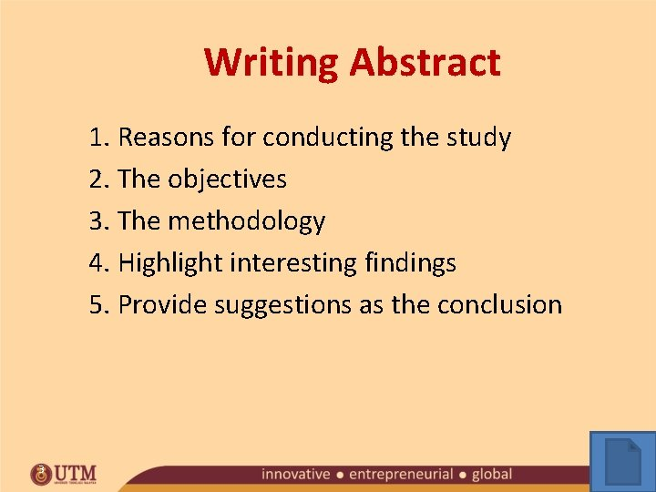 Writing Abstract 1. Reasons for conducting the study 2. The objectives 3. The methodology