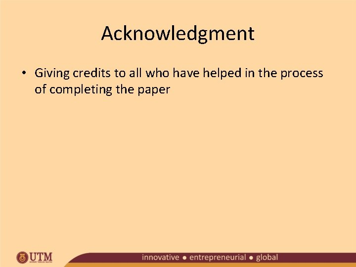 Acknowledgment • Giving credits to all who have helped in the process of completing