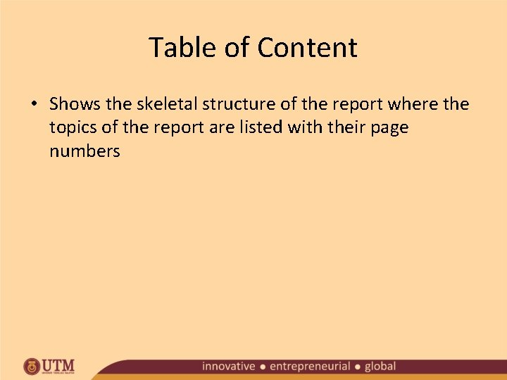 Table of Content • Shows the skeletal structure of the report where the topics