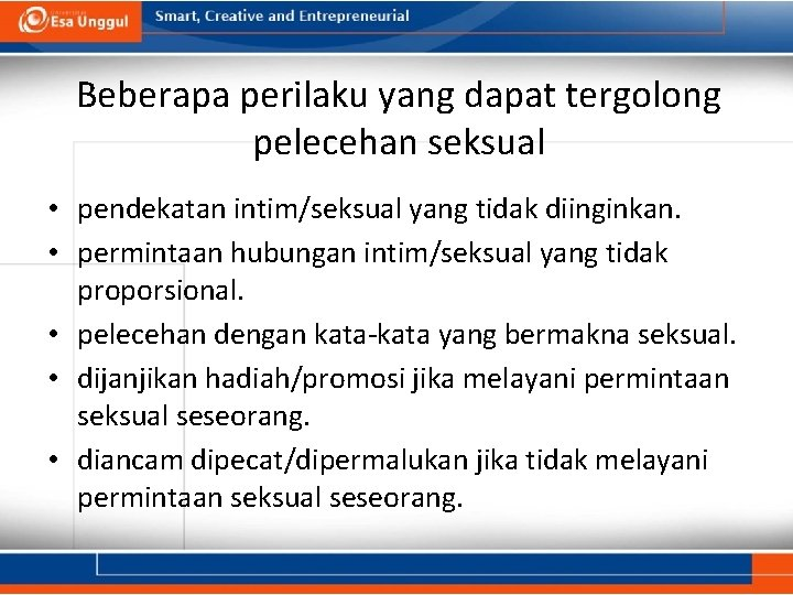 Beberapa perilaku yang dapat tergolong pelecehan seksual • pendekatan intim/seksual yang tidak diinginkan. •
