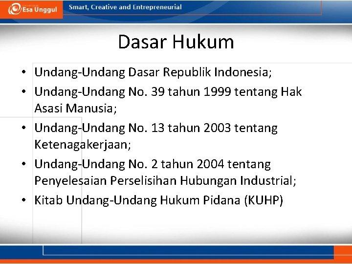 Dasar Hukum • Undang-Undang Dasar Republik Indonesia; • Undang-Undang No. 39 tahun 1999 tentang