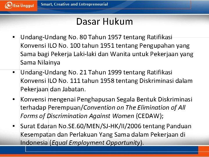 Dasar Hukum • Undang-Undang No. 80 Tahun 1957 tentang Ratifikasi Konvensi ILO No. 100