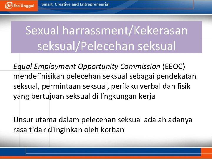 Sexual harrassment/Kekerasan seksual/Pelecehan seksual Equal Employment Opportunity Commission (EEOC) mendefinisikan pelecehan seksual sebagai pendekatan