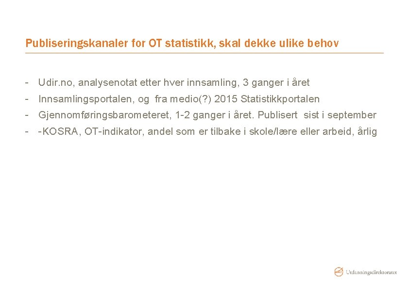 Publiseringskanaler for OT statistikk, skal dekke ulike behov - Udir. no, analysenotat etter hver