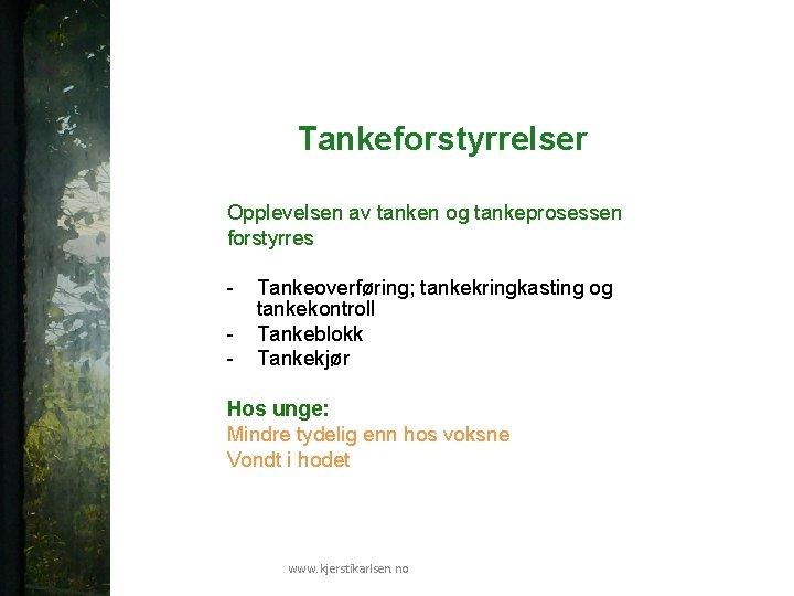 Tankeforstyrrelser Opplevelsen av tanken og tankeprosessen forstyrres - Tankeoverføring; tankekringkasting og tankekontroll Tankeblokk Tankekjør