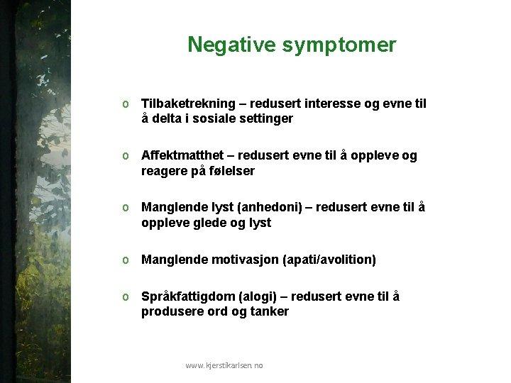 Negative symptomer o Tilbaketrekning – redusert interesse og evne til å delta i sosiale
