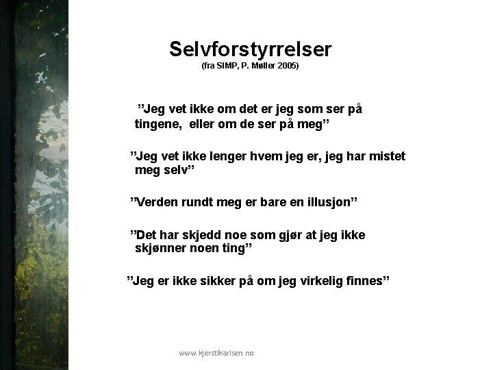 """Selvforstyrrelser (fra SIMP, P. Møller 2005) """"Jeg vet ikke om det er jeg som"""