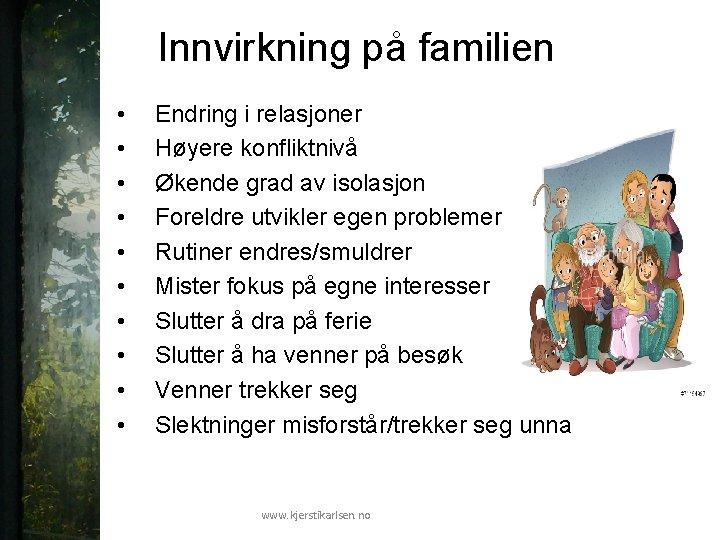 Innvirkning på familien • • • Endring i relasjoner Høyere konfliktnivå Økende grad av