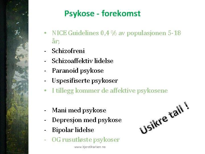 Psykose - forekomst • NICE Guidelines 0, 4 % av populasjonen 5 -18 år;