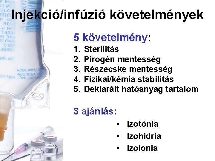 Injekció/infúzió követelmények 5 követelmény: 1. 2. 3. 4. 5. Sterilitás Pirogén mentesség Részecske mentesség