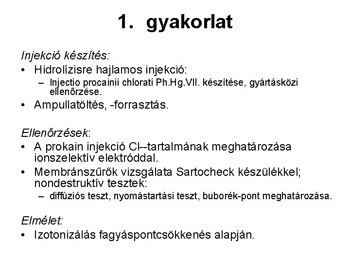 1. gyakorlat Injekció készítés: • Hidrolízisre hajlamos injekció: – Injectio procainii chlorati Ph. Hg.