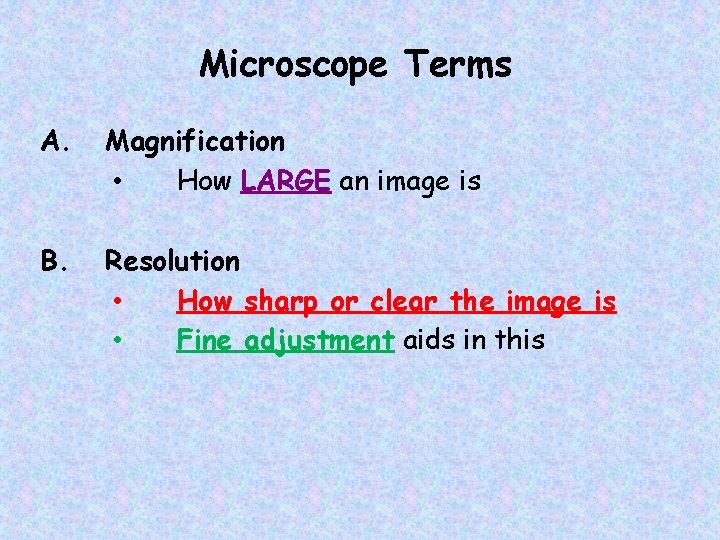 Microscope Terms A. Magnification • How LARGE an image is B. Resolution • How