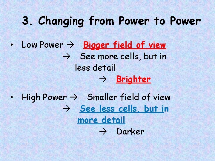 3. Changing from Power to Power • Low Power Bigger field of view See
