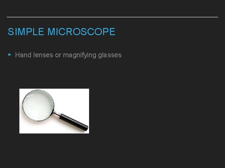 SIMPLE MICROSCOPE ▸ Hand lenses or magnifying glasses