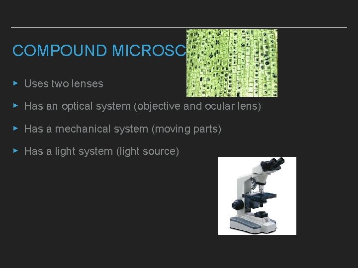 COMPOUND MICROSCOPE ▸ Uses two lenses ▸ Has an optical system (objective and ocular