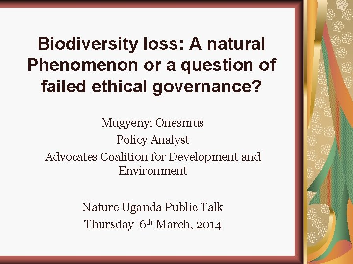 Biodiversity loss: A natural Phenomenon or a question of failed ethical governance? Mugyenyi Onesmus