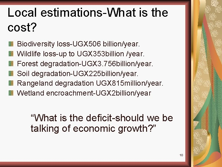 Local estimations-What is the cost? Biodiversity loss-UGX 506 billion/year. Wildlife loss-up to UGX 353