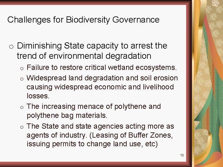 Challenges for Biodiversity Governance o Diminishing State capacity to arrest the trend of environmental