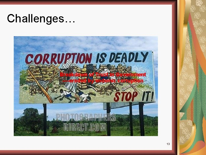 Challenges… Breakdown of Trust in Government ----eroded by endemic corruption 13