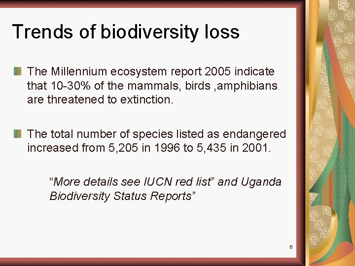 Trends of biodiversity loss The Millennium ecosystem report 2005 indicate that 10 -30% of