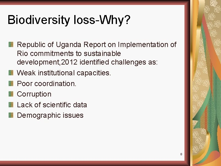 Biodiversity loss-Why? Republic of Uganda Report on Implementation of Rio commitments to sustainable development,