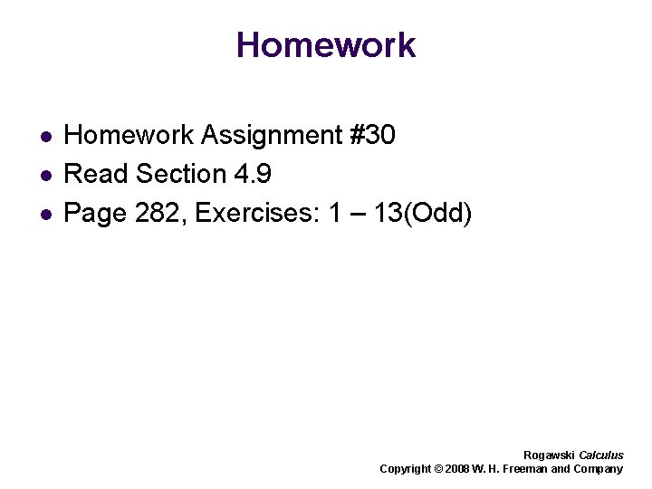 Homework l l l Homework Assignment #30 Read Section 4. 9 Page 282, Exercises: