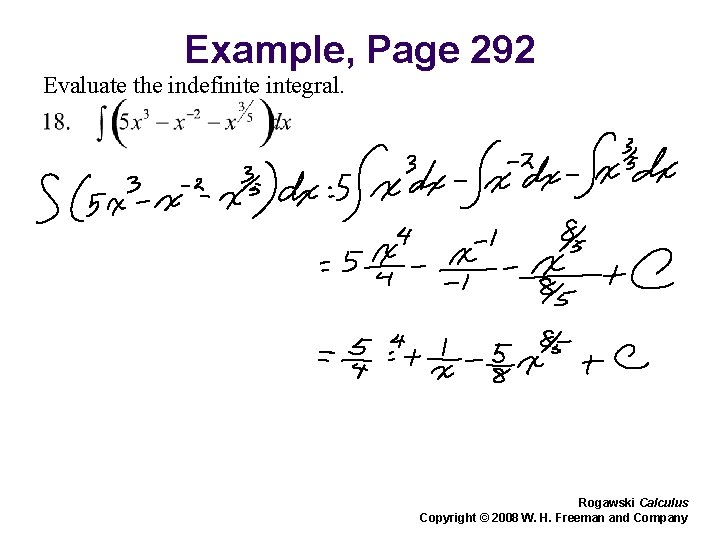 Example, Page 292 Evaluate the indefinite integral. Rogawski Calculus Copyright © 2008 W. H.