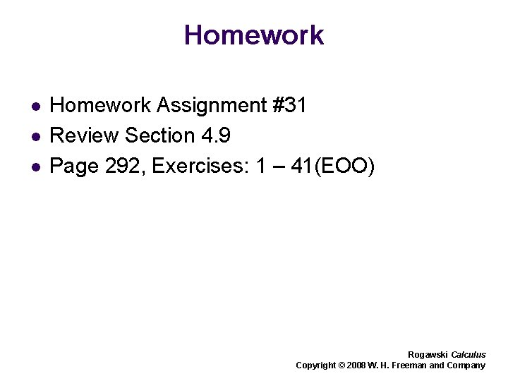 Homework l l l Homework Assignment #31 Review Section 4. 9 Page 292, Exercises: