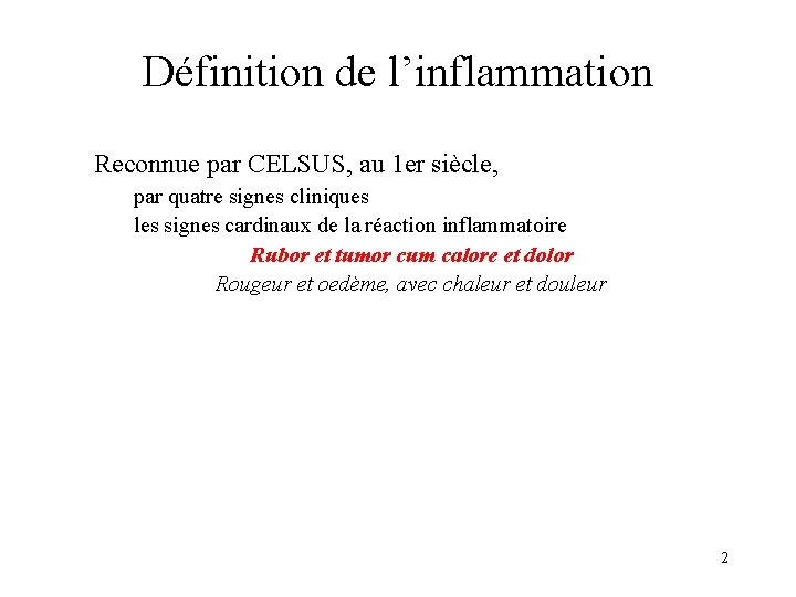 Définition de l'inflammation Reconnue par CELSUS, au 1 er siècle, par quatre signes cliniques