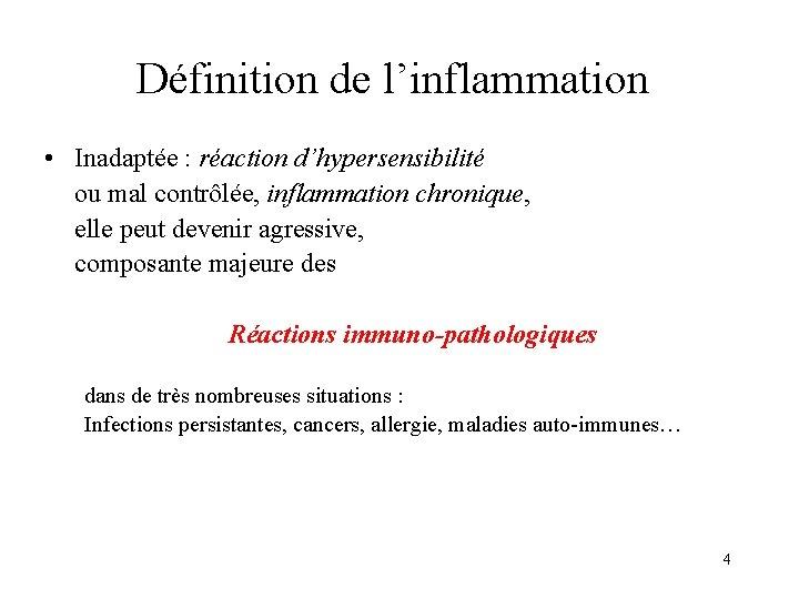 Définition de l'inflammation • Inadaptée : réaction d'hypersensibilité ou mal contrôlée, inflammation chronique, elle