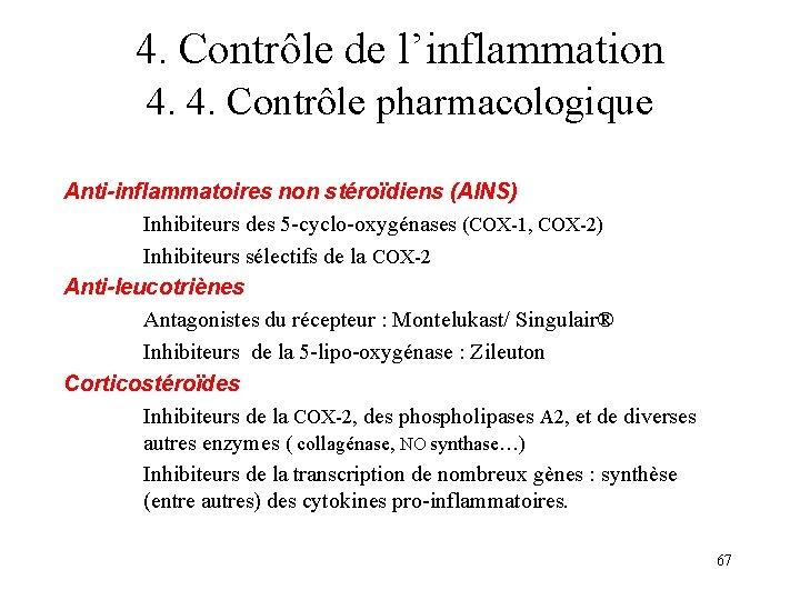 4. Contrôle de l'inflammation 4. 4. Contrôle pharmacologique Anti-inflammatoires non stéroïdiens (AINS) Inhibiteurs des