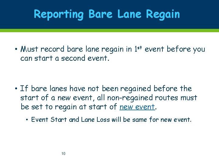 Reporting Bare Lane Regain • Must record bare lane regain in 1 st event