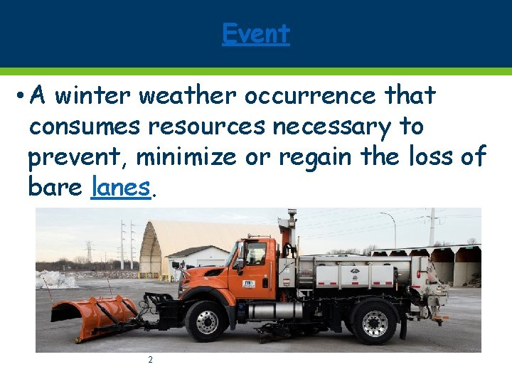 Event • A winter weather occurrence that consumes resources necessary to prevent, minimize or