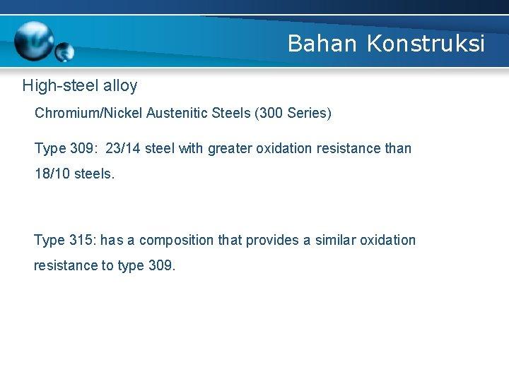 Bahan Konstruksi High-steel alloy Chromium/Nickel Austenitic Steels (300 Series) Type 309: 23/14 steel with