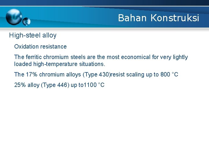 Bahan Konstruksi High-steel alloy Oxidation resistance The ferritic chromium steels are the most economical