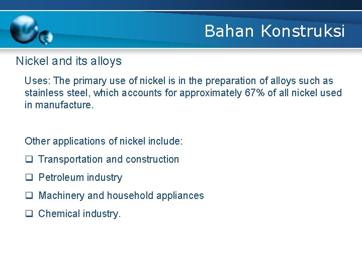 Bahan Konstruksi Nickel and its alloys Uses: The primary use of nickel is in