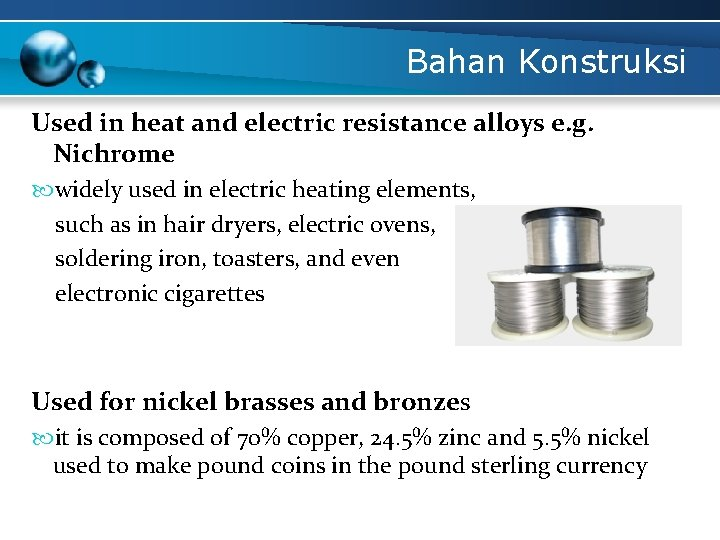 Bahan Konstruksi Used in heat and electric resistance alloys e. g. Nichrome widely used