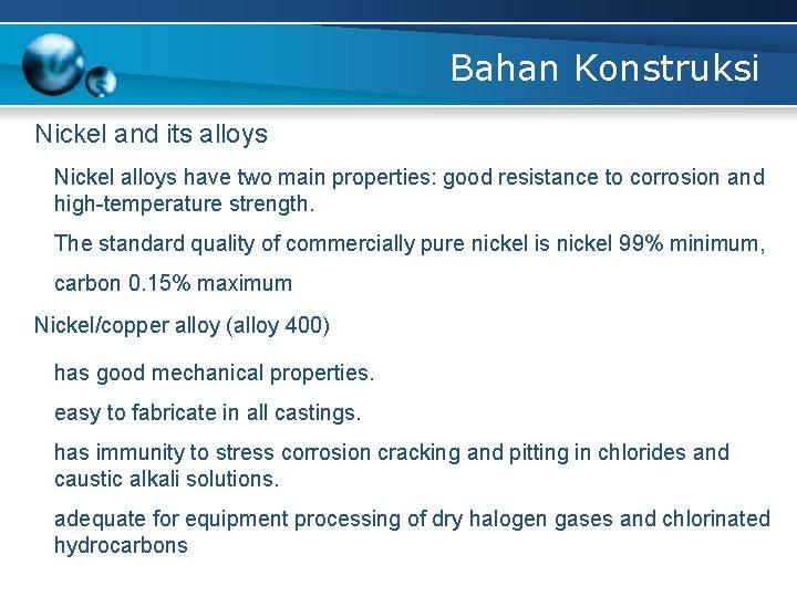 Bahan Konstruksi Nickel and its alloys Nickel alloys have two main properties: good resistance
