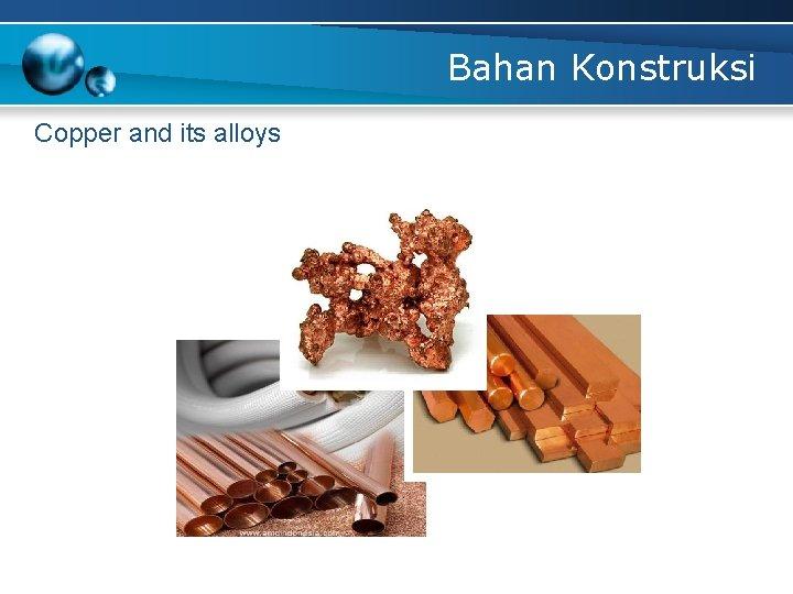 Bahan Konstruksi Copper and its alloys