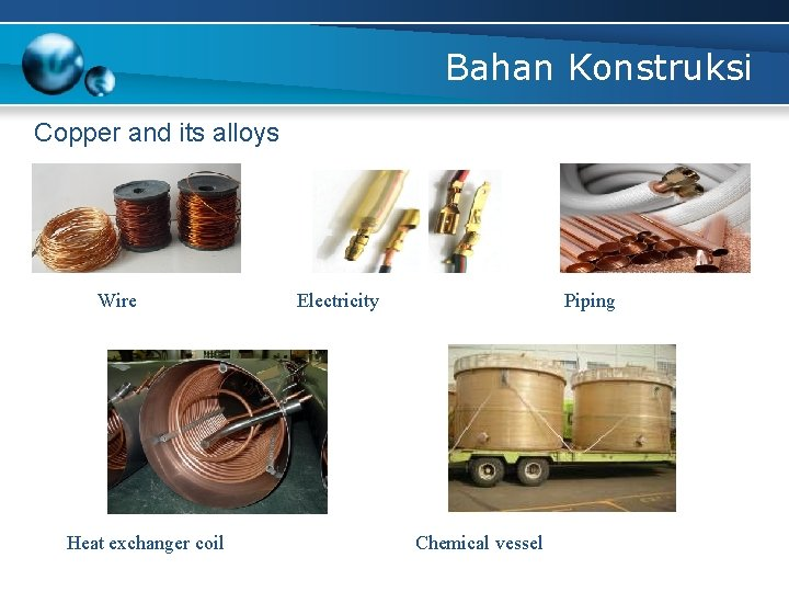 Bahan Konstruksi Copper and its alloys Wire Heat exchanger coil Electricity Piping Chemical vessel