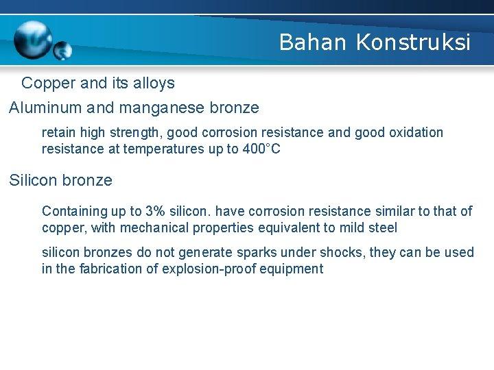 Bahan Konstruksi Copper and its alloys Aluminum and manganese bronze retain high strength, good